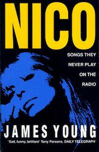 J. Young «Songs They Never Play onthe Radio: Nico, the Last Bohemian»